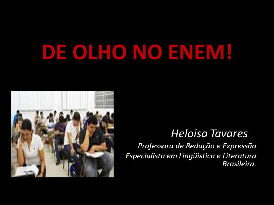 DE OLHO NO ENEM! Heloisa Tavares Professora de Redação e Expressão