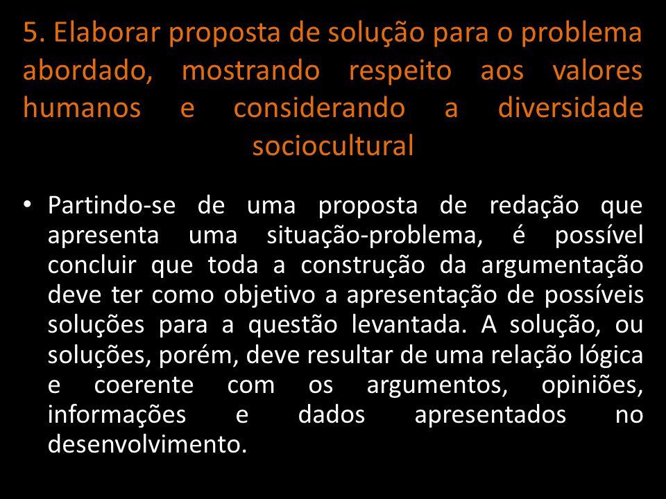 5. Elaborar proposta de solução para o problema abordado, mostrando respeito aos valores humanos e considerando a diversidade sociocultural