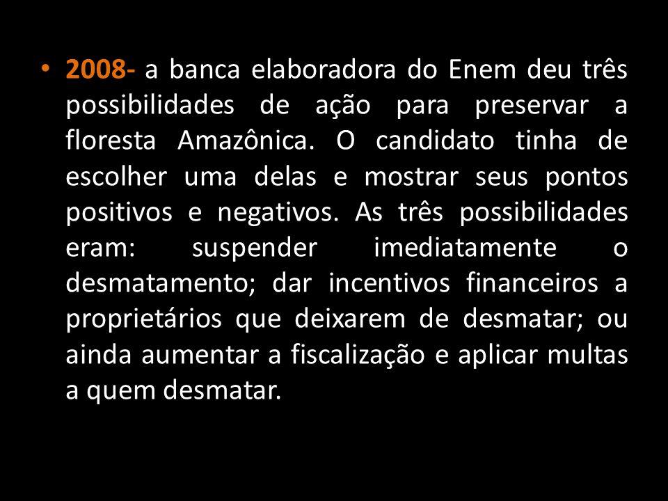 2008- a banca elaboradora do Enem deu três possibilidades de ação para preservar a floresta Amazônica.