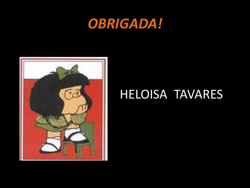 OBRIGADA! HELOISA TAVARES