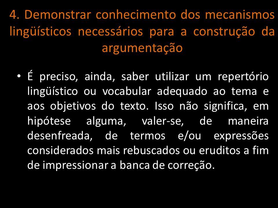 4. Demonstrar conhecimento dos mecanismos lingüísticos necessários para a construção da argumentação
