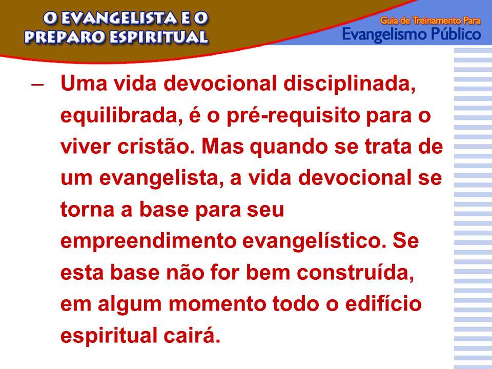 Uma vida devocional disciplinada, equilibrada, é o pré-requisito para o viver cristão.