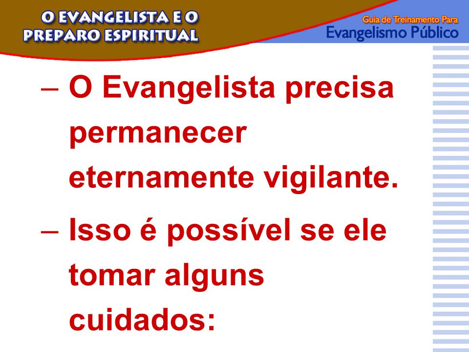 O Evangelista precisa permanecer eternamente vigilante.