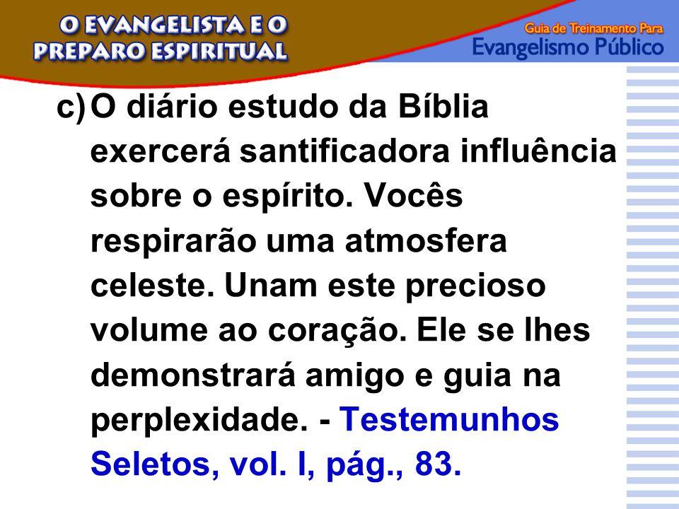 c) O diário estudo da Bíblia exercerá santificadora influência sobre o espírito.
