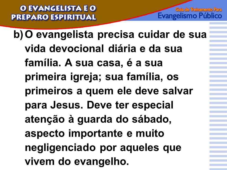 b) O evangelista precisa cuidar de sua vida devocional diária e da sua família.
