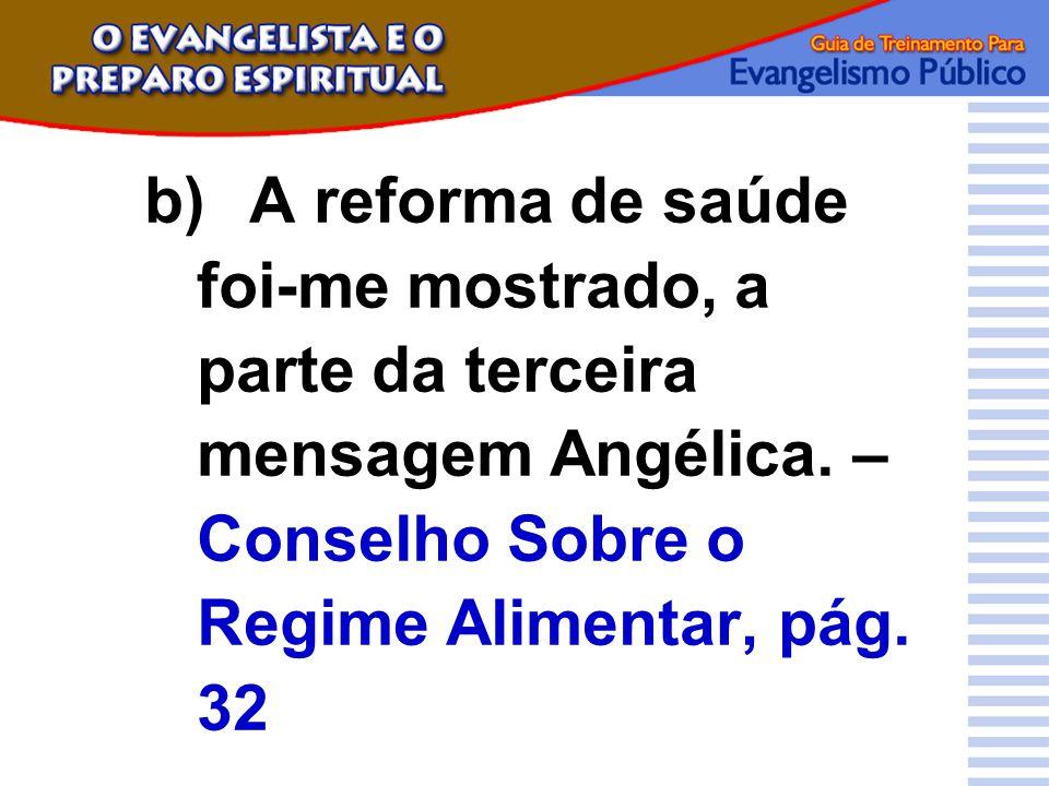 b) A reforma de saúde foi-me mostrado, a parte da terceira mensagem Angélica.