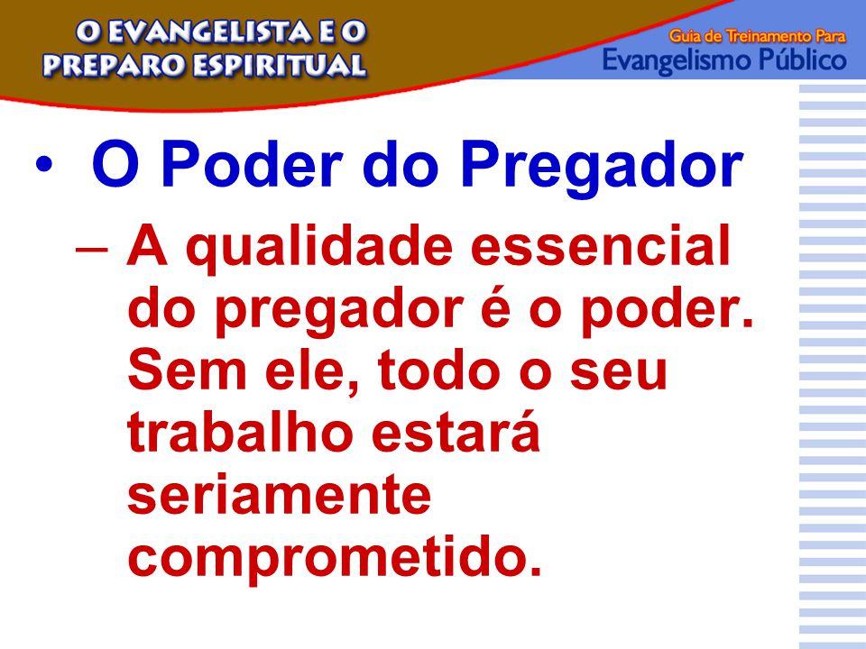 O Poder do Pregador A qualidade essencial do pregador é o poder.