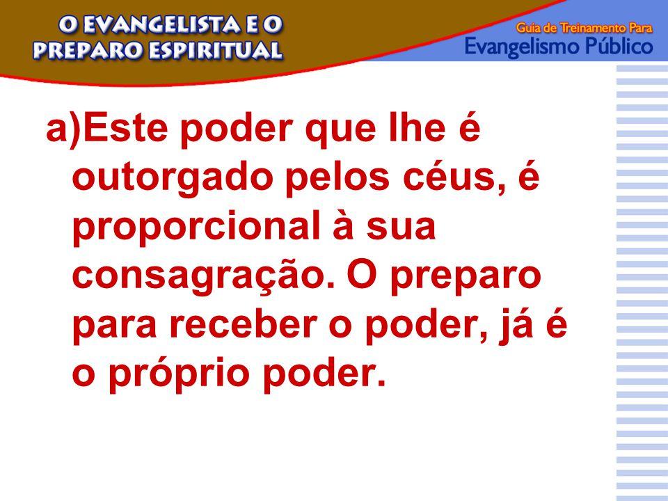 a)Este poder que lhe é outorgado pelos céus, é proporcional à sua consagração.