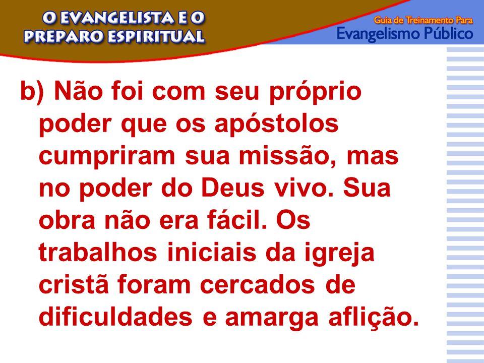 b) Não foi com seu próprio poder que os apóstolos cumpriram sua missão, mas no poder do Deus vivo.