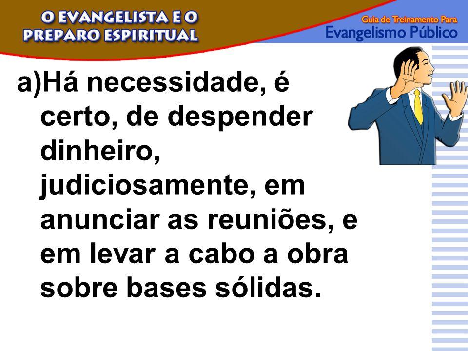 Há necessidade, é certo, de despender dinheiro, judiciosamente, em anunciar as reuniões, e em levar a cabo a obra sobre bases sólidas.