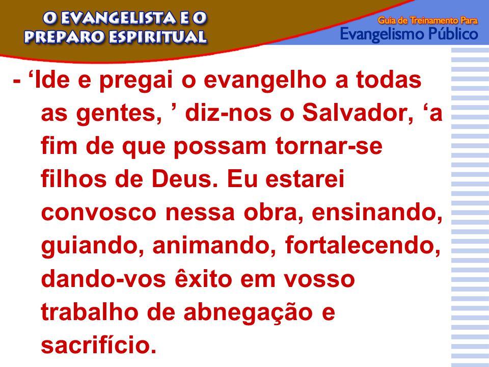 - 'Ide e pregai o evangelho a todas as gentes, ' diz-nos o Salvador, 'a fim de que possam tornar-se filhos de Deus.