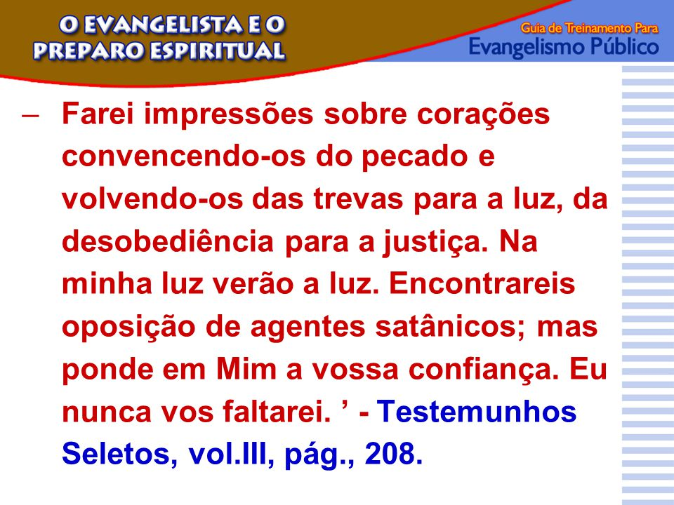 Farei impressões sobre corações convencendo-os do pecado e volvendo-os das trevas para a luz, da desobediência para a justiça.