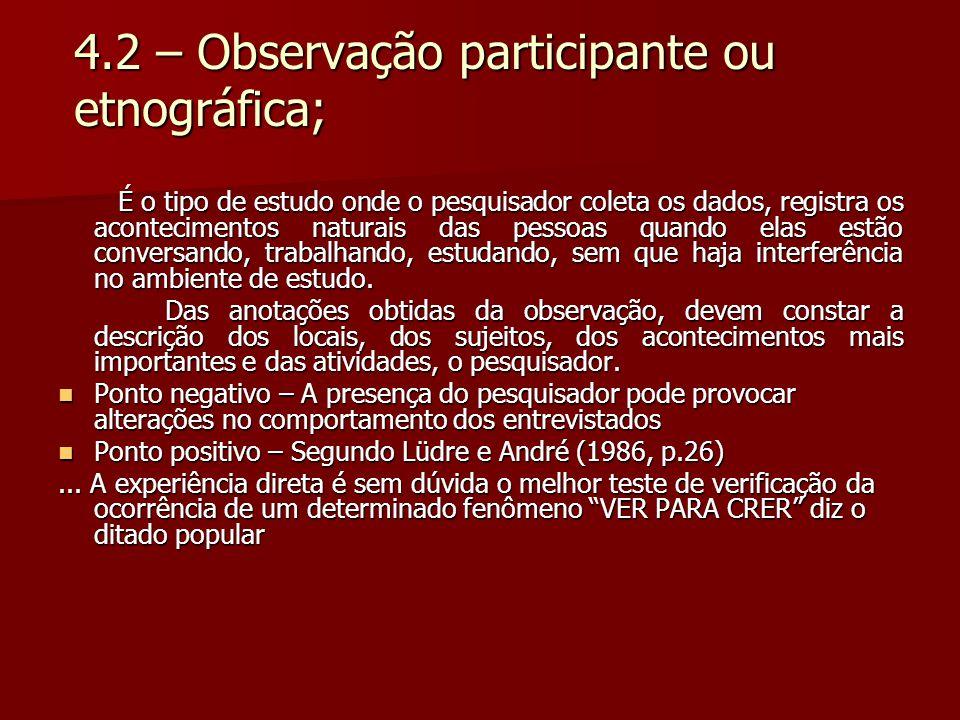 4.2 – Observação participante ou etnográfica;