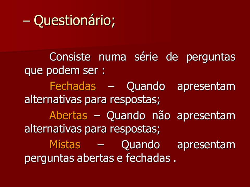 – Questionário; Consiste numa série de perguntas que podem ser :