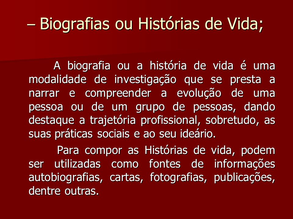 – Biografias ou Histórias de Vida;