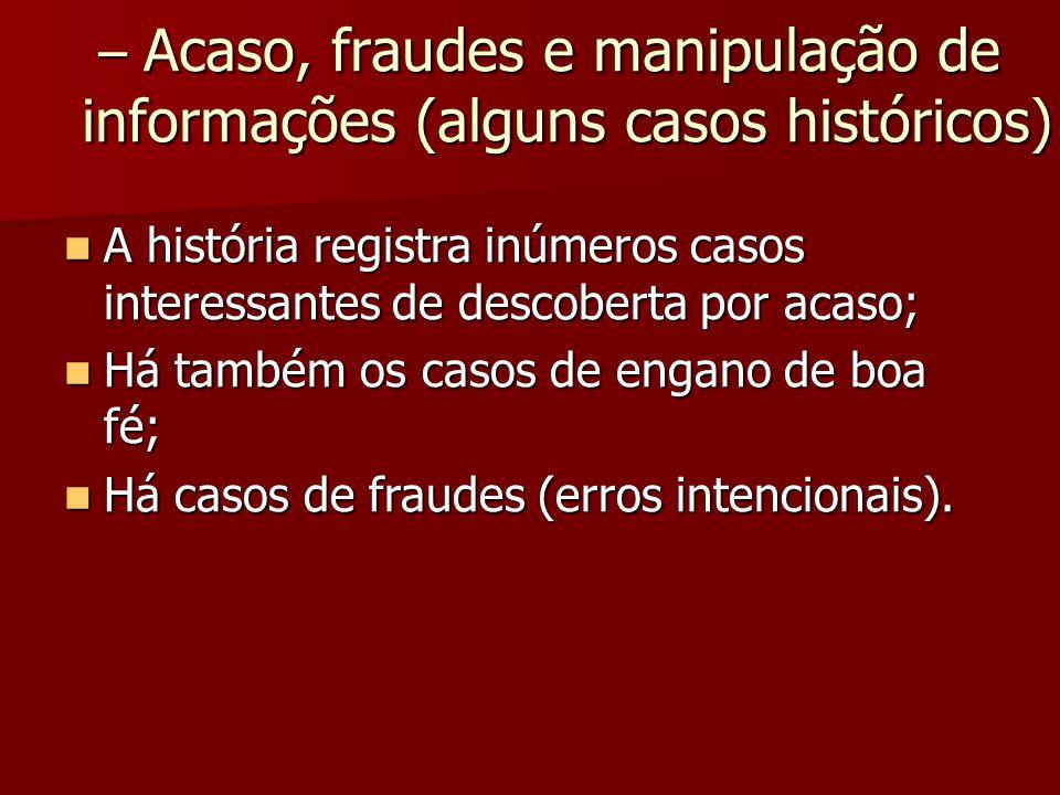 – Acaso, fraudes e manipulação de informações (alguns casos históricos)