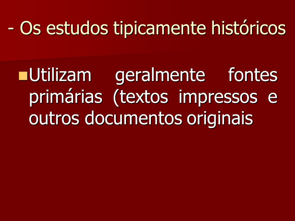 - Os estudos tipicamente históricos