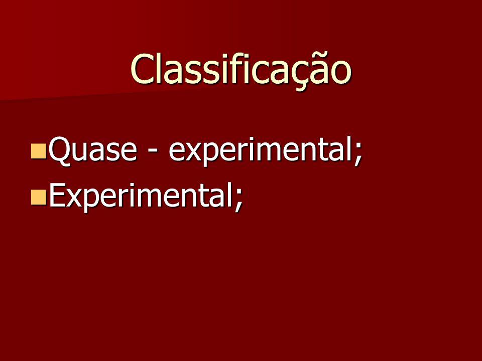 Classificação Quase - experimental; Experimental;