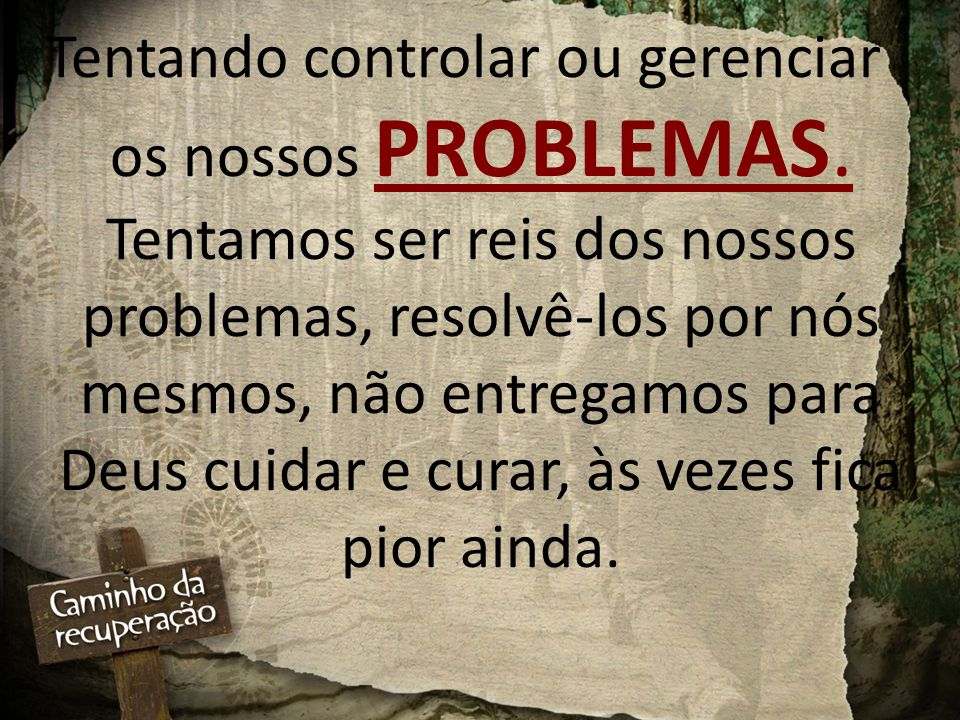 Tentando controlar ou gerenciar os nossos PROBLEMAS