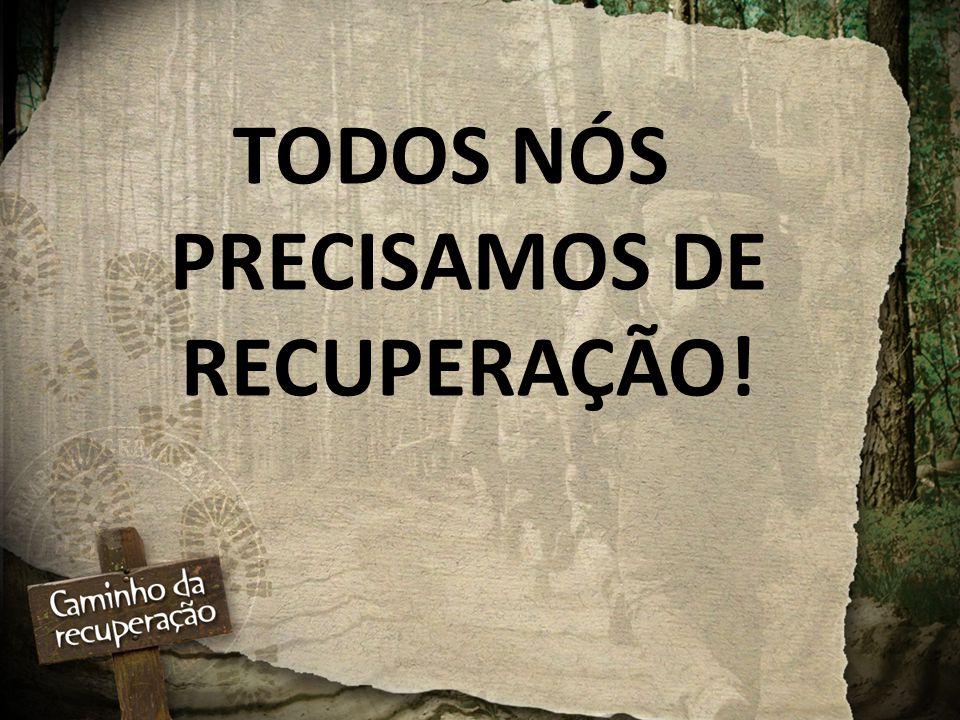 TODOS NÓS PRECISAMOS DE RECUPERAÇÃO!