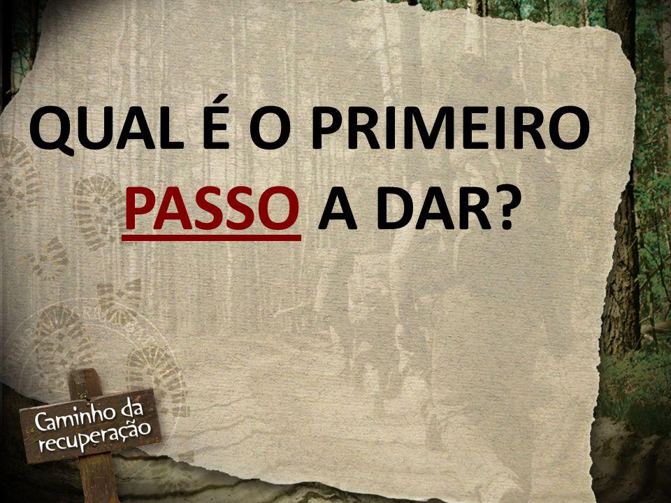QUAL É O PRIMEIRO PASSO A DAR