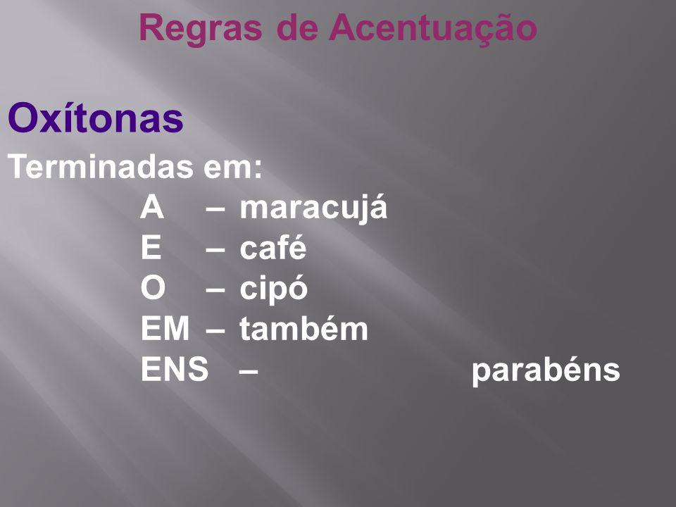 Oxítonas Regras de Acentuação Terminadas em: A – maracujá E – café