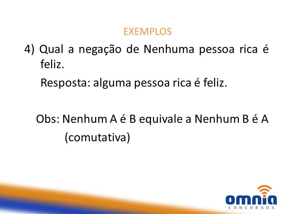 4) Qual a negação de Nenhuma pessoa rica é feliz.