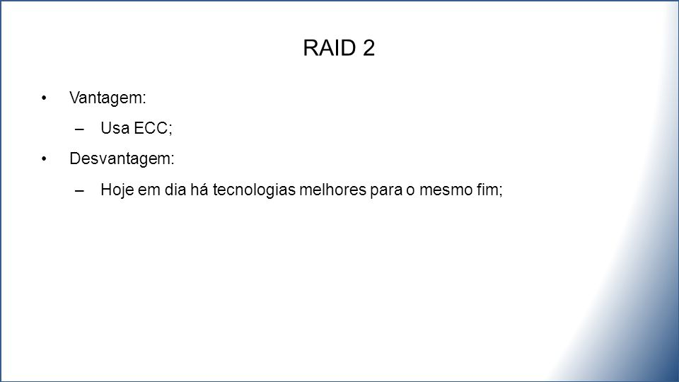 RAID 2 Vantagem: Usa ECC; Desvantagem: