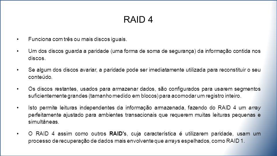 RAID 4 Funciona com três ou mais discos iguais.