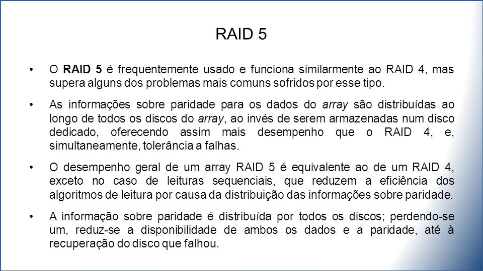 RAID 5 O RAID 5 é frequentemente usado e funciona similarmente ao RAID 4, mas supera alguns dos problemas mais comuns sofridos por esse tipo.