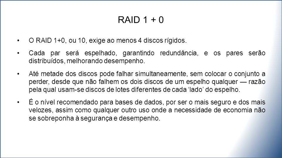 RAID 1 + 0 O RAID 1+0, ou 10, exige ao menos 4 discos rígidos.