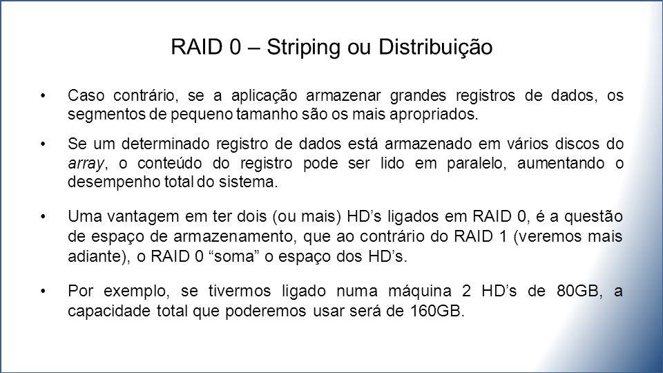 RAID 0 – Striping ou Distribuição