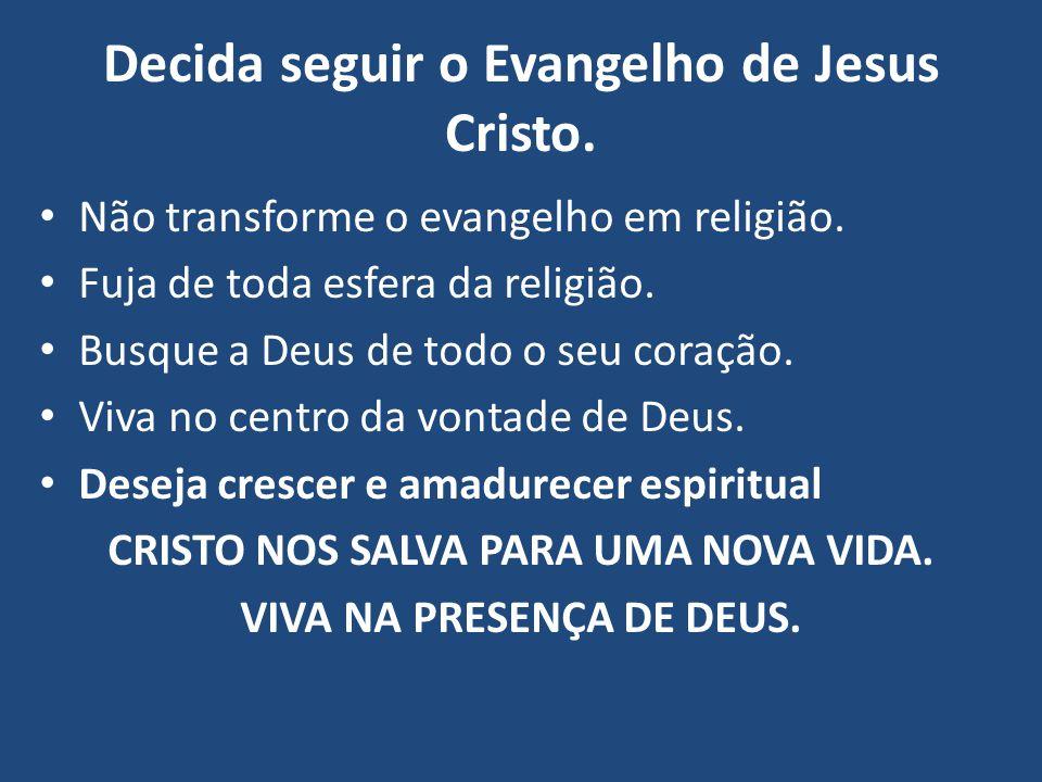Decida seguir o Evangelho de Jesus Cristo.