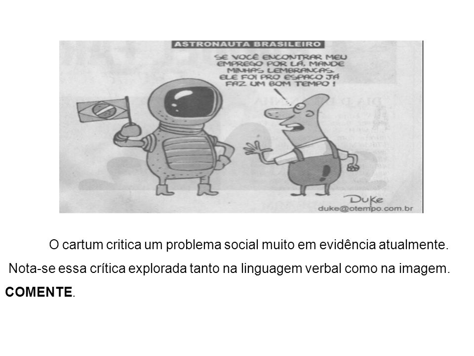 O cartum critica um problema social muito em evidência atualmente.