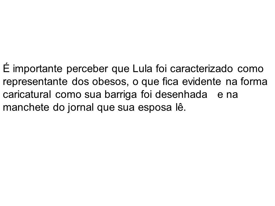 É importante perceber que Lula foi caracterizado como