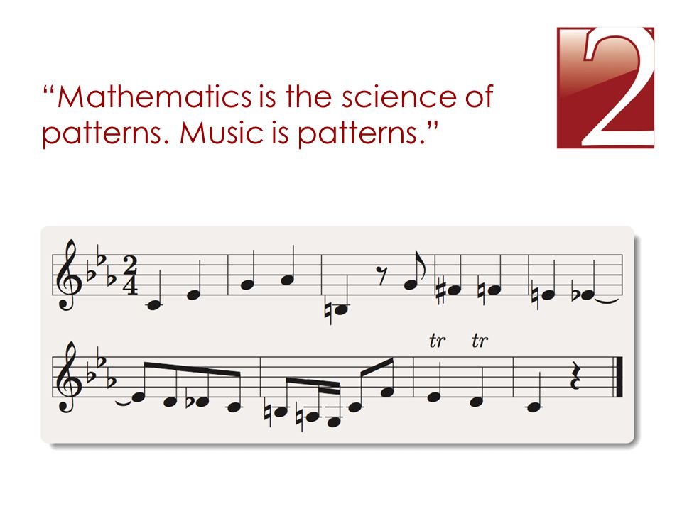 Mathematics is the science of patterns. Music is patterns.