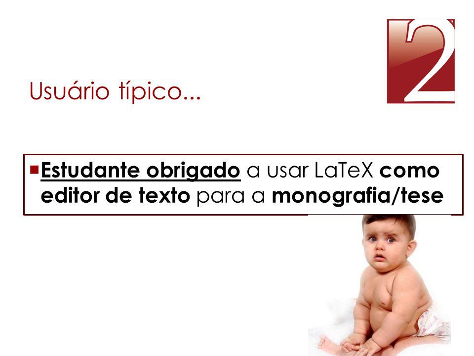 Usuário típico... Estudante obrigado a usar LaTeX como editor de texto para a monografia/tese
