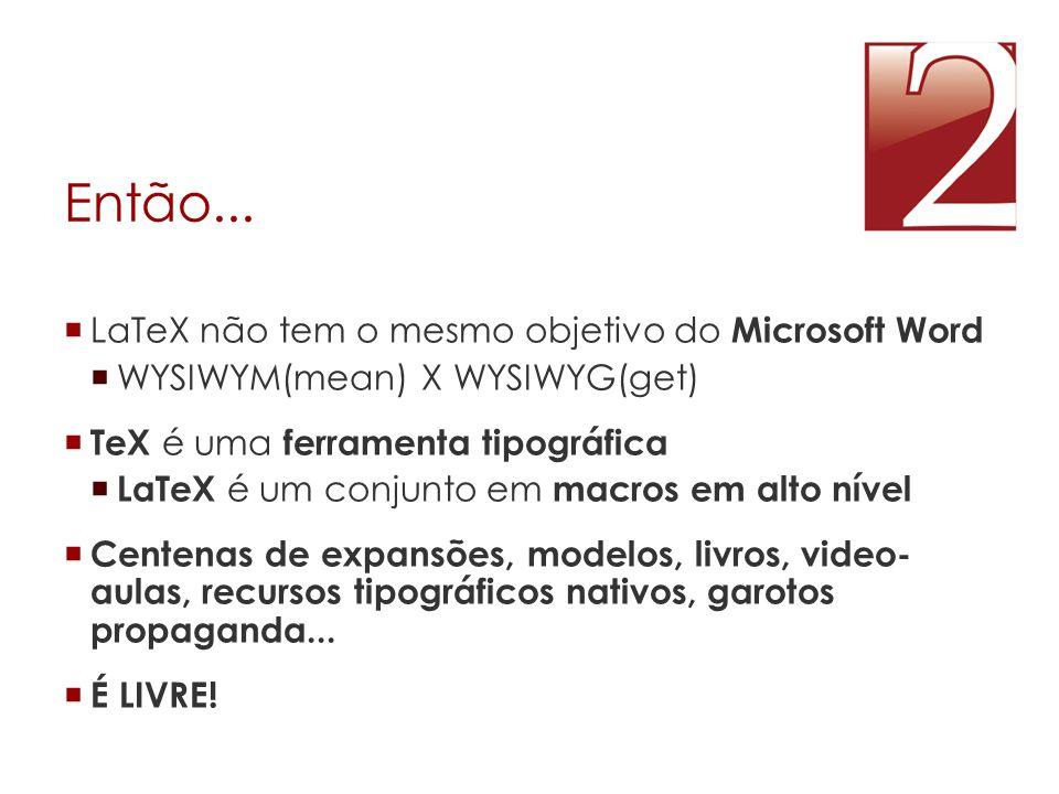 Então... LaTeX não tem o mesmo objetivo do Microsoft Word