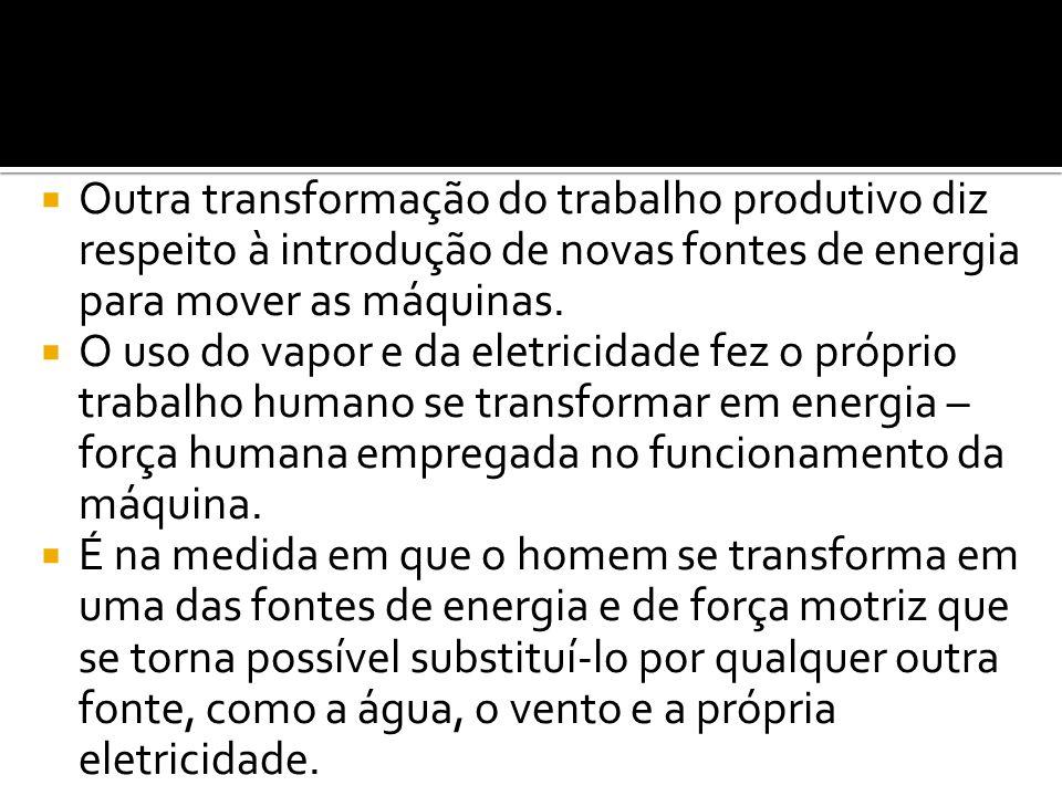Outra transformação do trabalho produtivo diz respeito à introdução de novas fontes de energia para mover as máquinas.