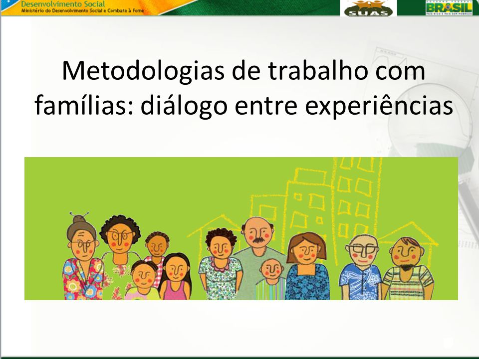 Metodologias de trabalho com famílias: diálogo entre experiências