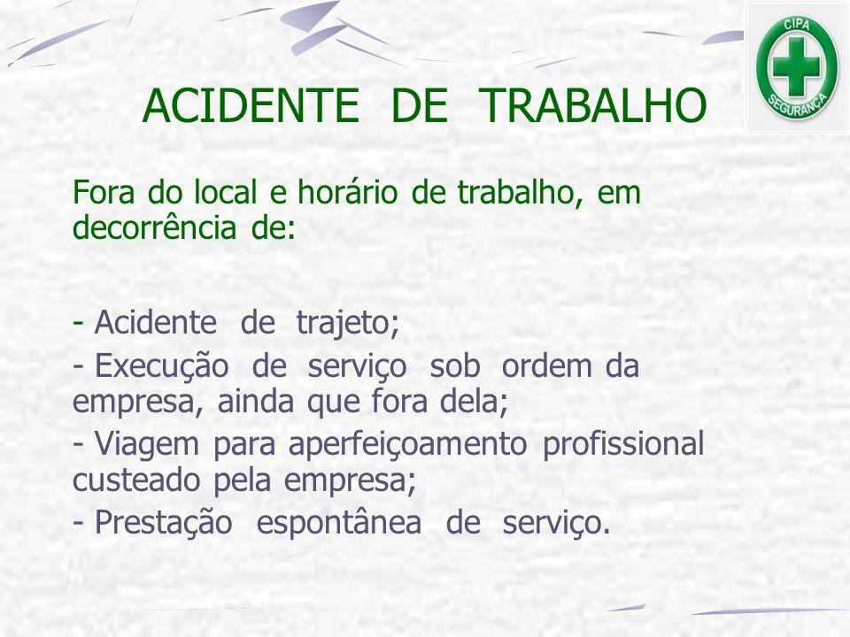 ACIDENTE DE TRABALHO Fora do local e horário de trabalho, em decorrência de: - Acidente de trajeto;