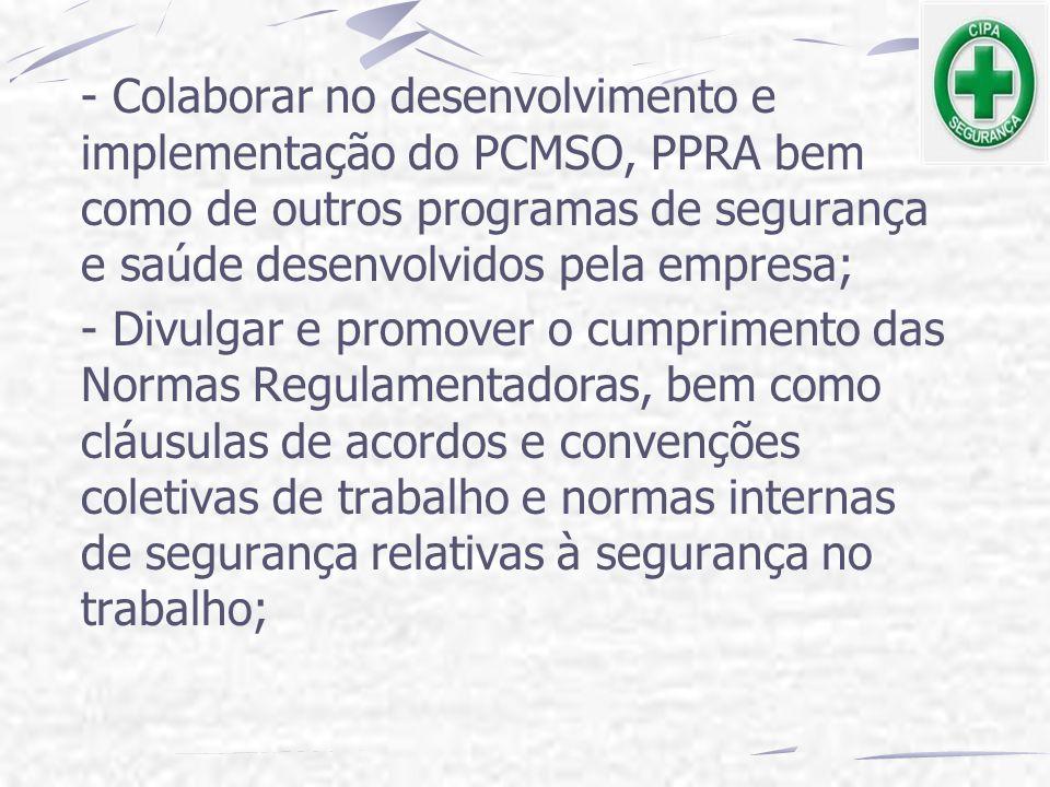 - Colaborar no desenvolvimento e implementação do PCMSO, PPRA bem como de outros programas de segurança e saúde desenvolvidos pela empresa;