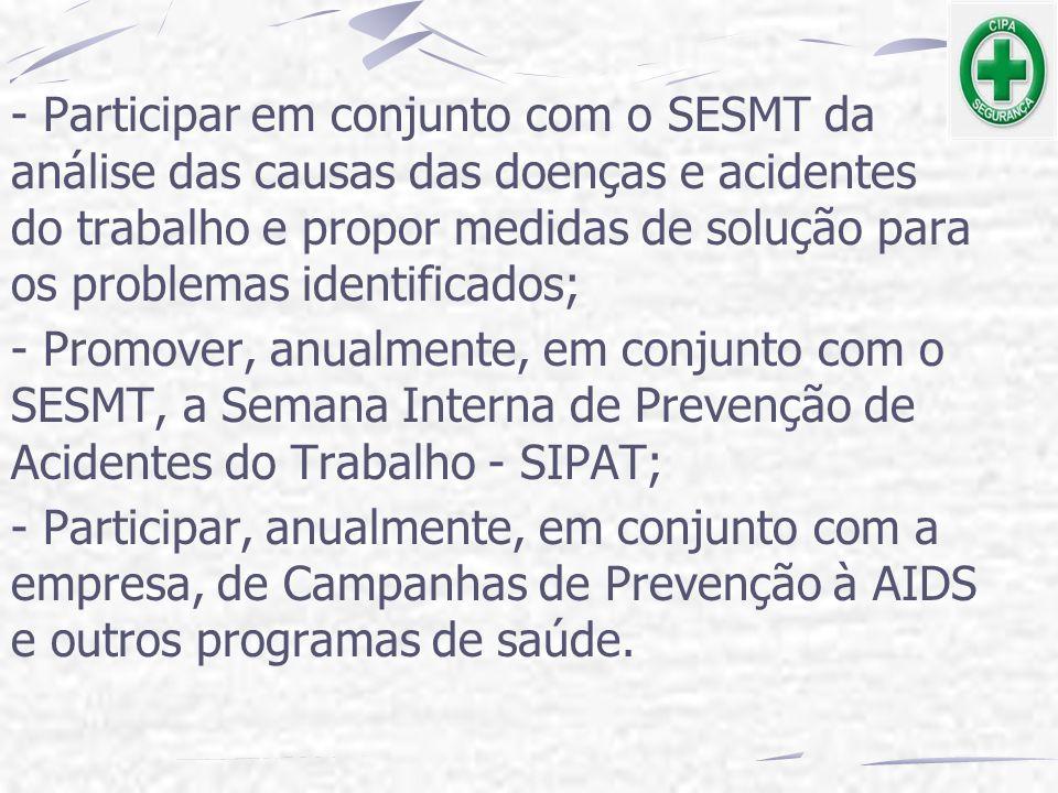 - Participar em conjunto com o SESMT da análise das causas das doenças e acidentes do trabalho e propor medidas de solução para os problemas identificados;