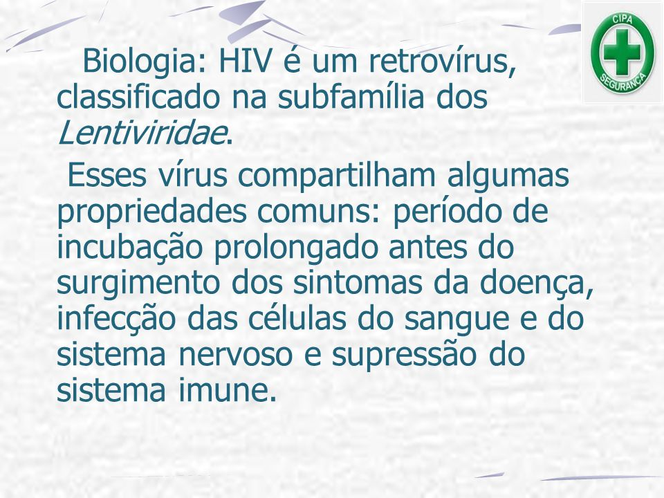 Biologia: HIV é um retrovírus, classificado na subfamília dos Lentiviridae.