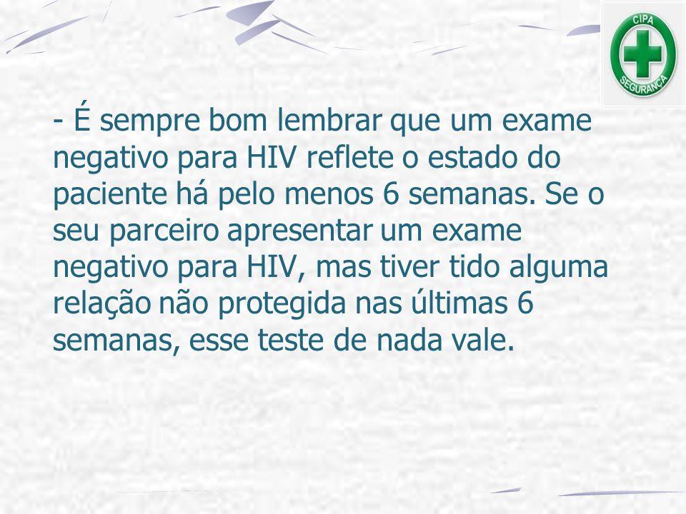 - É sempre bom lembrar que um exame negativo para HIV reflete o estado do paciente há pelo menos 6 semanas.
