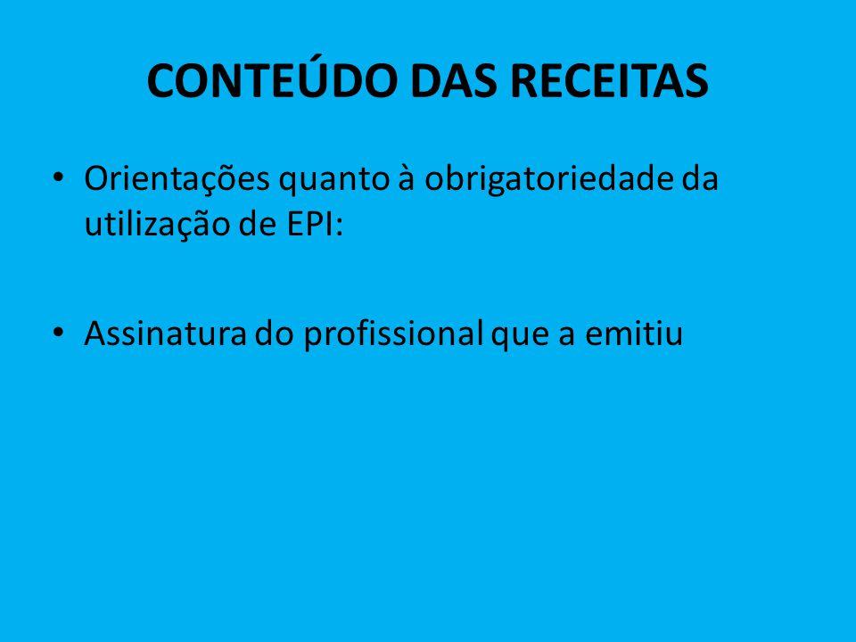 CONTEÚDO DAS RECEITAS Orientações quanto à obrigatoriedade da utilização de EPI: Assinatura do profissional que a emitiu.
