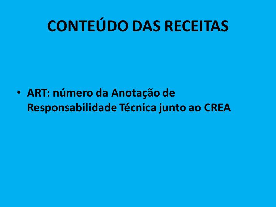 CONTEÚDO DAS RECEITAS ART: número da Anotação de Responsabilidade Técnica junto ao CREA