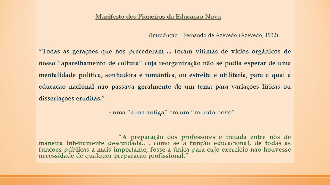 Manifesto dos Pioneiros da Educação Nova (Introdução – Fernando de Azevedo (Azevedo, 1932) Todas as gerações que nos precederam ...