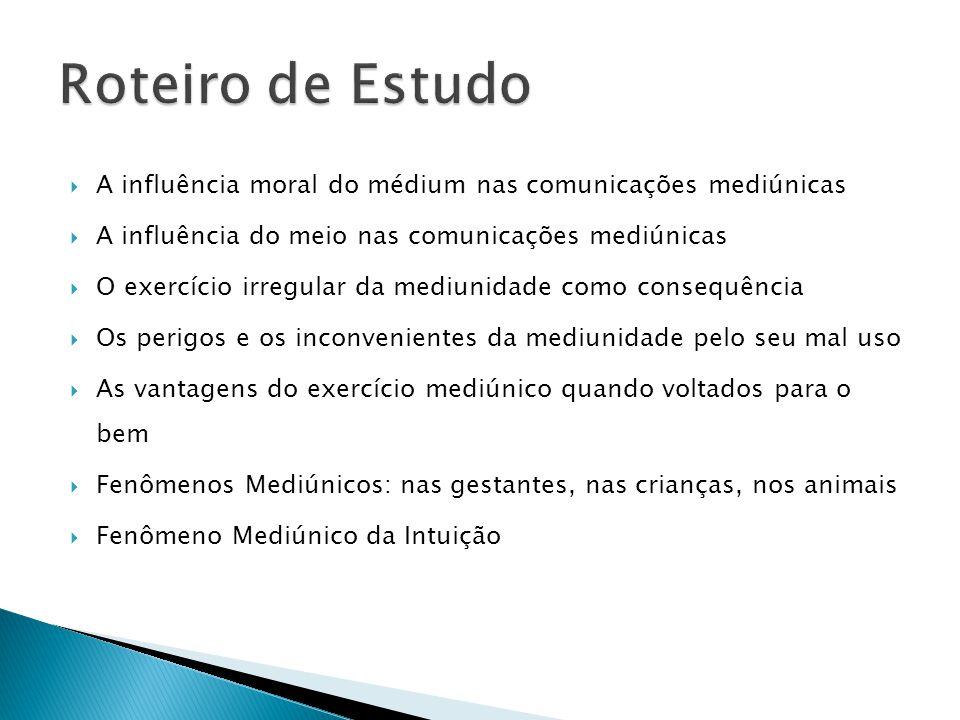 Roteiro de Estudo A influência moral do médium nas comunicações mediúnicas. A influência do meio nas comunicações mediúnicas.