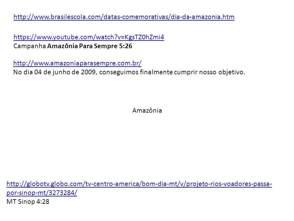 http://www.brasilescola.com/datas-comemorativas/dia-da-amazonia.htm https://www.youtube.com/watch v=KgsTZ0hZmi4.